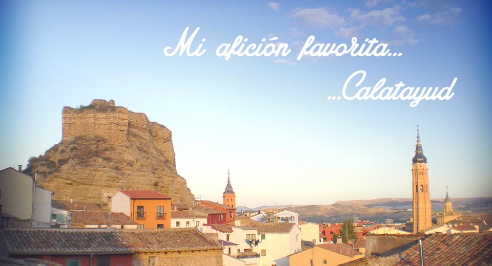 Mi afición favorita... Calatayud